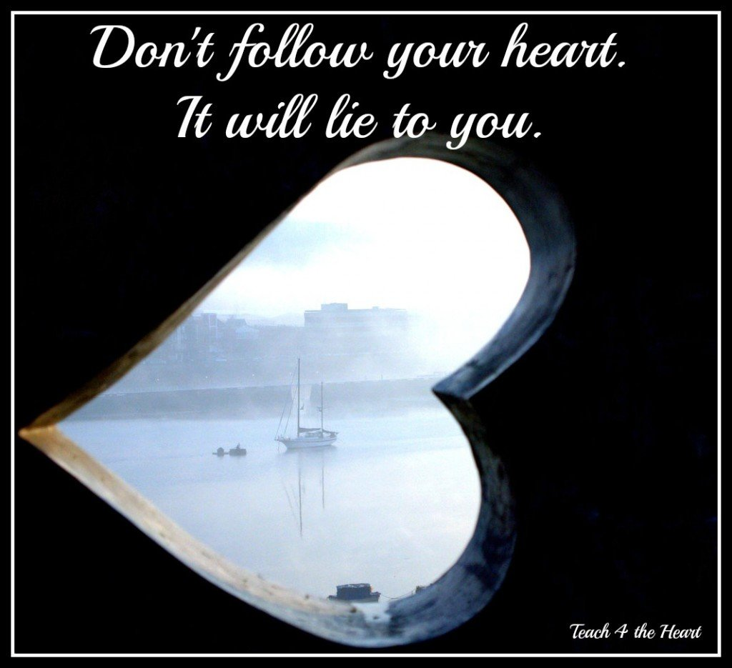 Why You Should Never Follow Your Heart