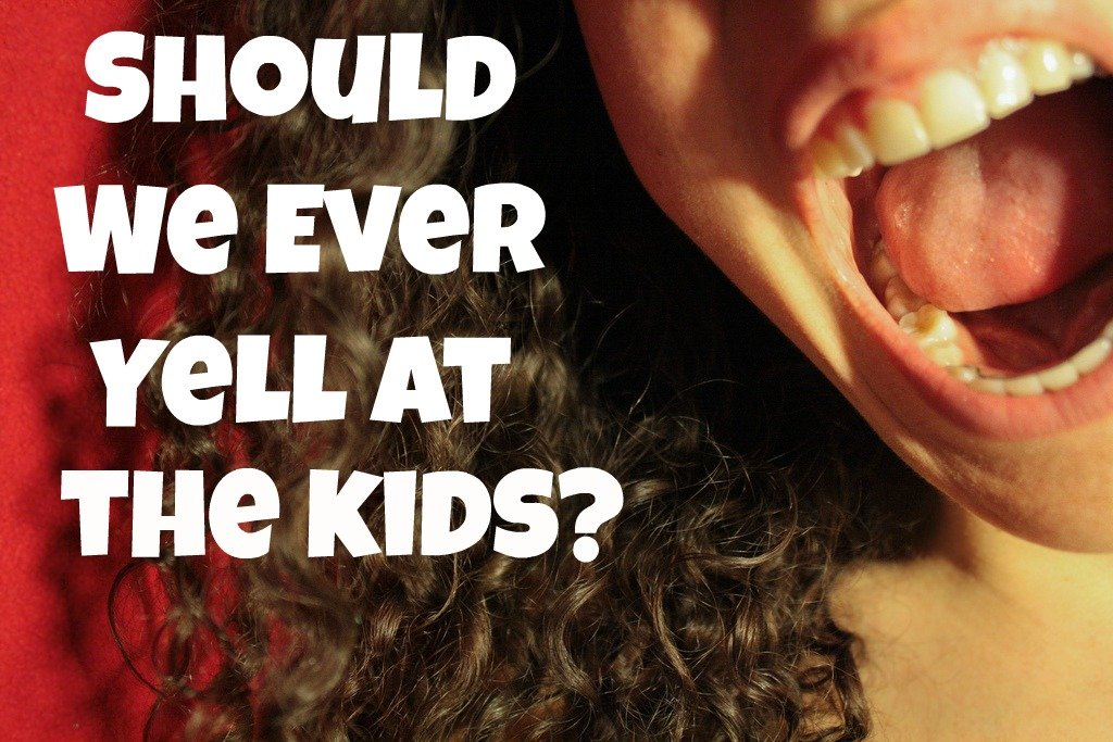 Should We Ever Yell at the Kids?