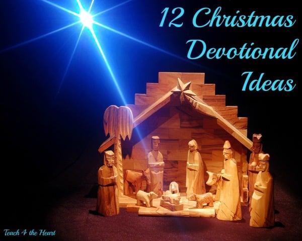 12 Christmas Devotional Ideas | Teach 4 the Heart