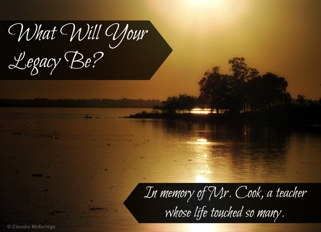 What Will Your Legacy Be?: In Memory of Mr. Cook