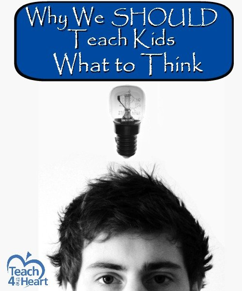Why we should teach kids what to think