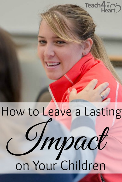How to Leave a Lasting Impact on Your Children (or Students)