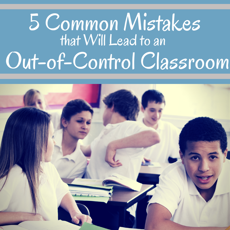 common classroom management mistakes that will lead to an out-of-control classroom