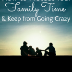 How to protect your family time & keep from going crazy