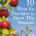 10 Ways to Grow as a Teacher this Summer