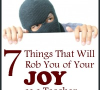 7 Things That Will Rob You of Your Joy as a Teacher