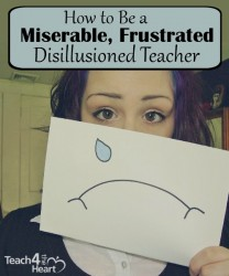 How to be a miserable, frustrated, disillusioned teacher