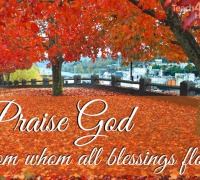 I'm so thankful. Praise God from whom all blessings flow!