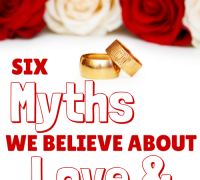 6 dangerous myths we believe about love & marriage