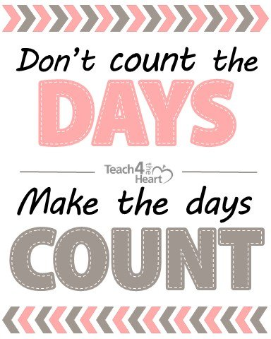 Don't coun the days. Make the days count.