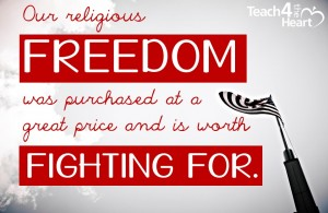 Our religious freedom was purchased at a great price & is worth fighting for