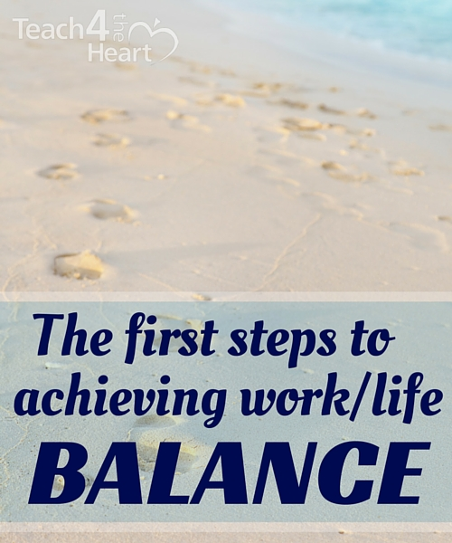 The first steps to achieving work/life balance as a teacher