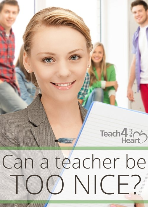 Can a teacher be too nice?