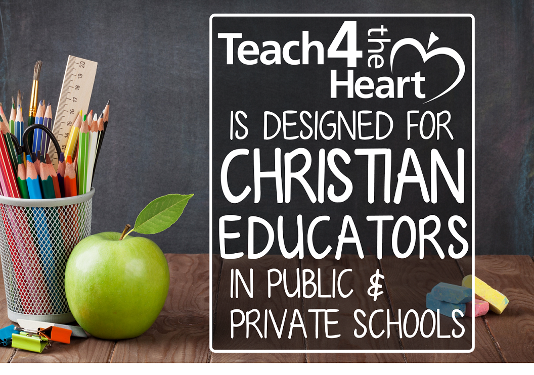 Teach 4 the Heart is designed for Christian teachers & educators in public & private schools