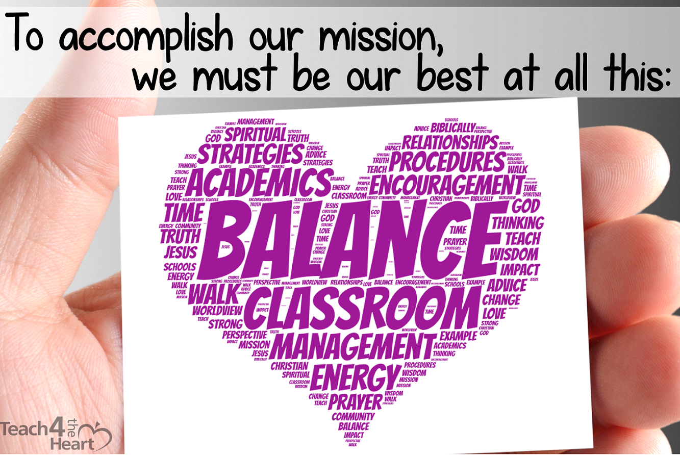 To accomplish our mission as Christian teachers, we must be our best at all this: classroom management, balance, energy, academics, etc.