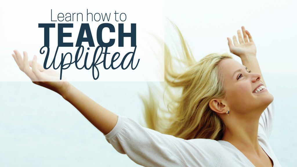Learn how to teach uplifted