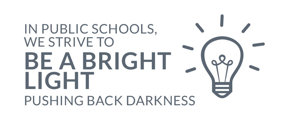 In public schools, we strive to be a bright light pushing back darkness.