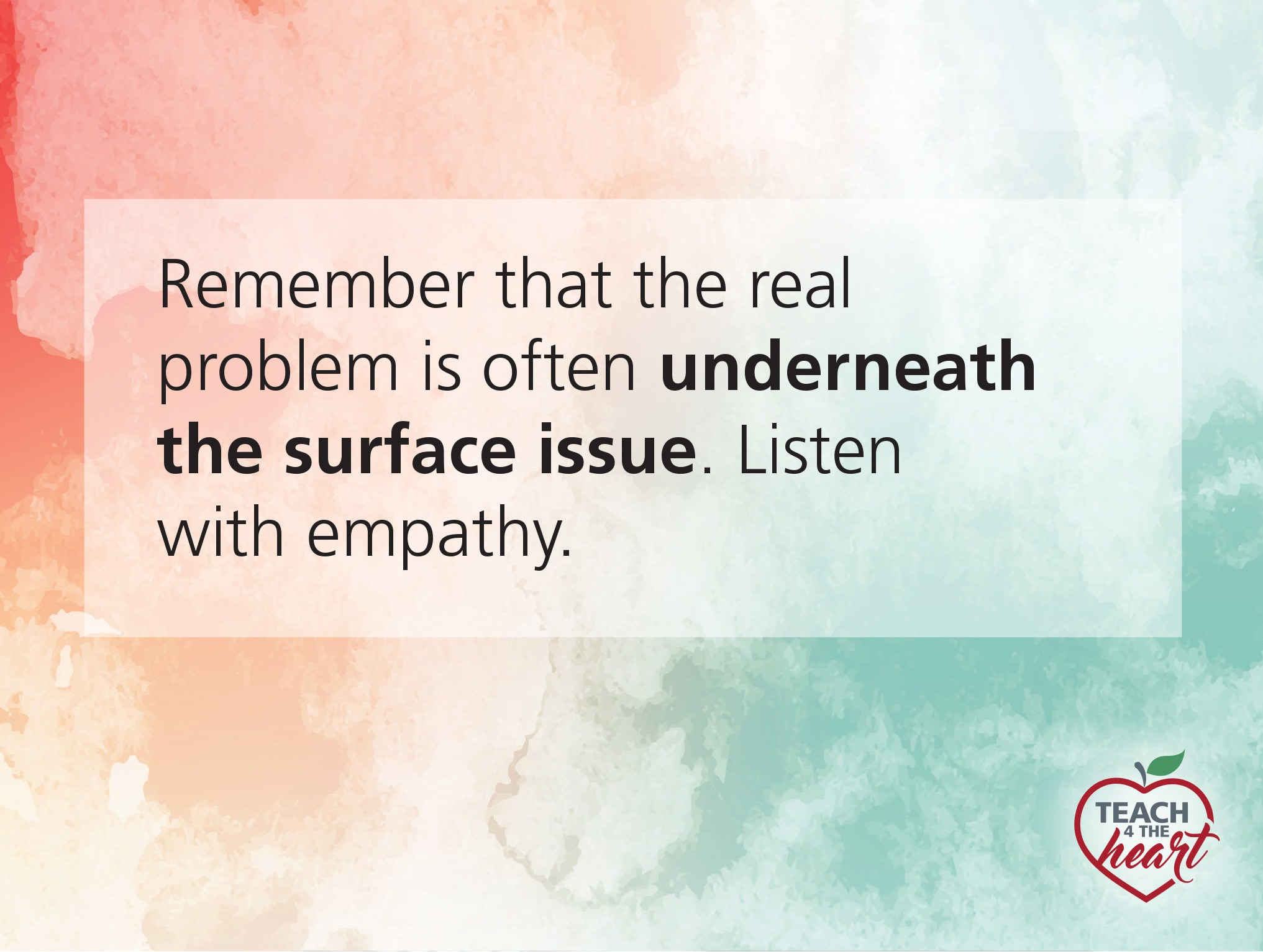 Remember the real problem is often underneath the surface issue. Listen with empathy.