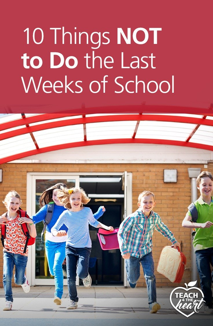 PIN 10 Things NOT to Do the Last Weeks of School