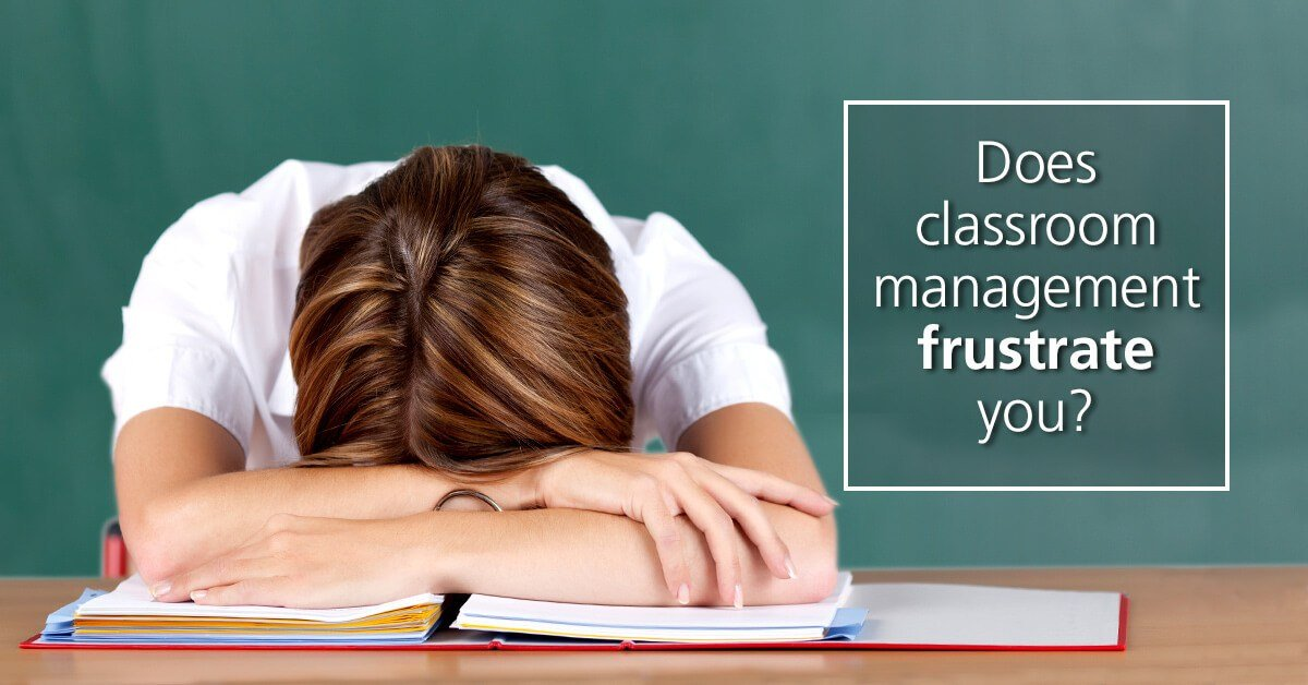 Does classroom management frustrate you?