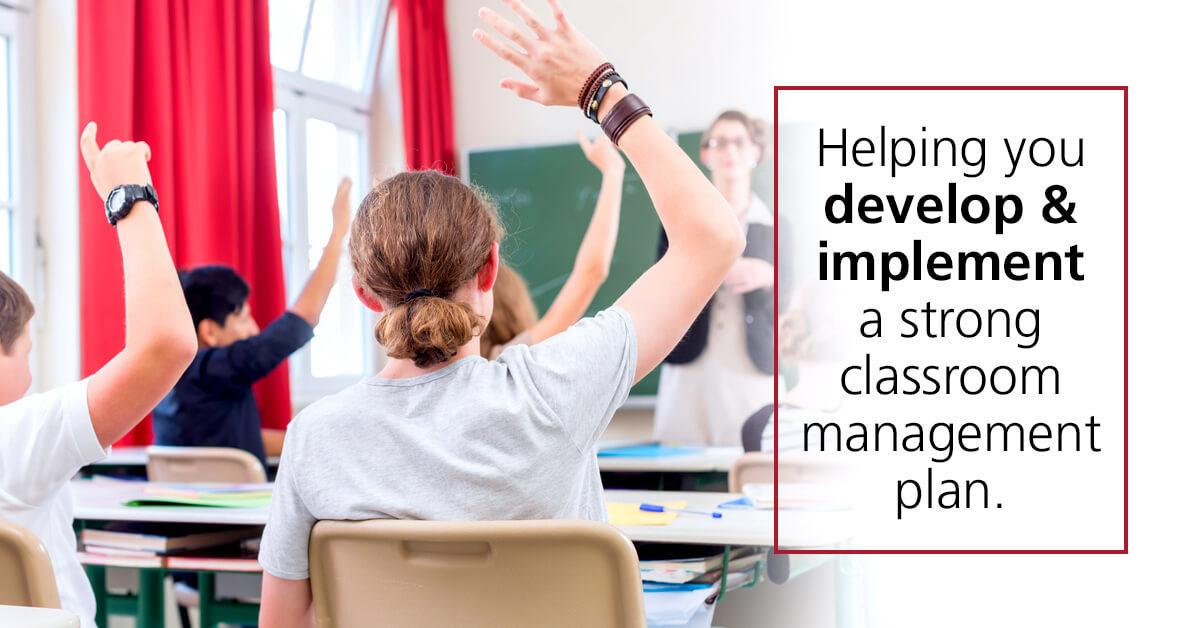 Helping you develop & implement a strong classroom management plan.