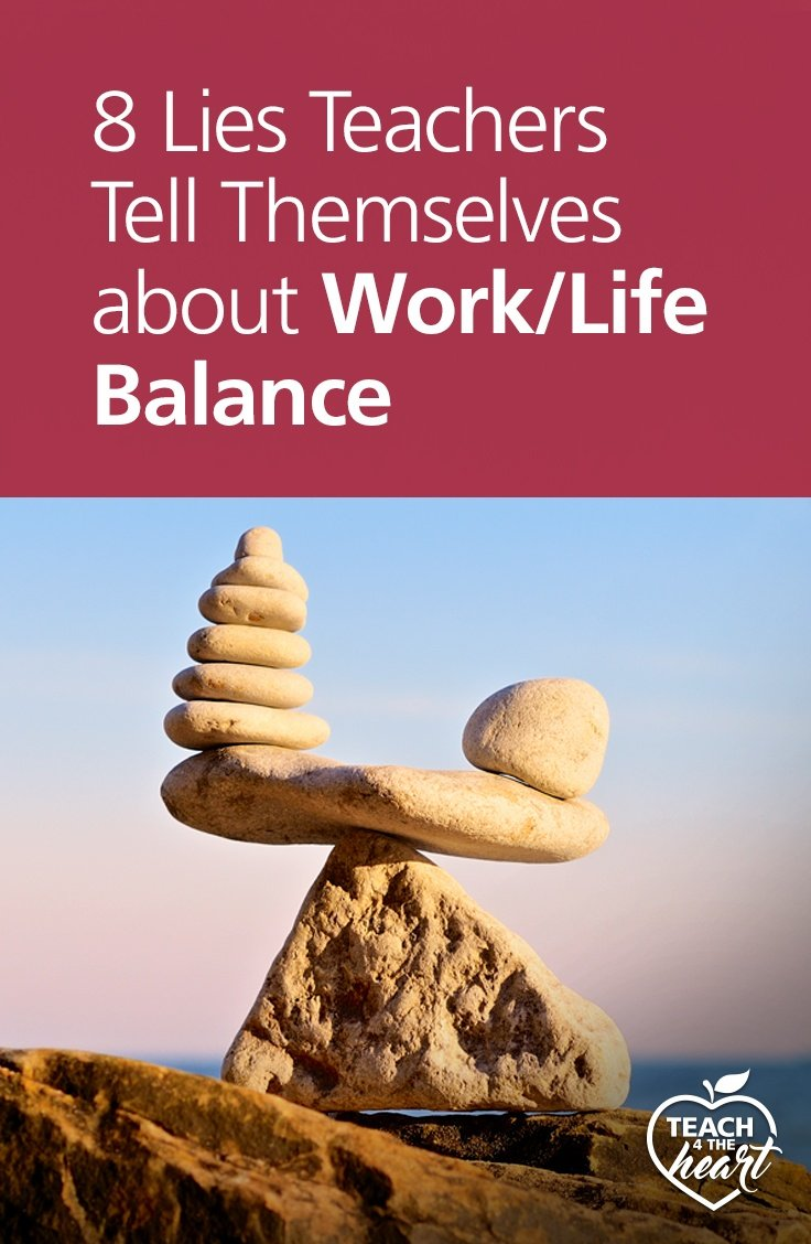 PIN 8 Lies Teachers Tell Themselves About Work/Life Balance